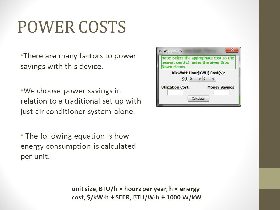 POWER COSTS There are many factors to power savings with this device.