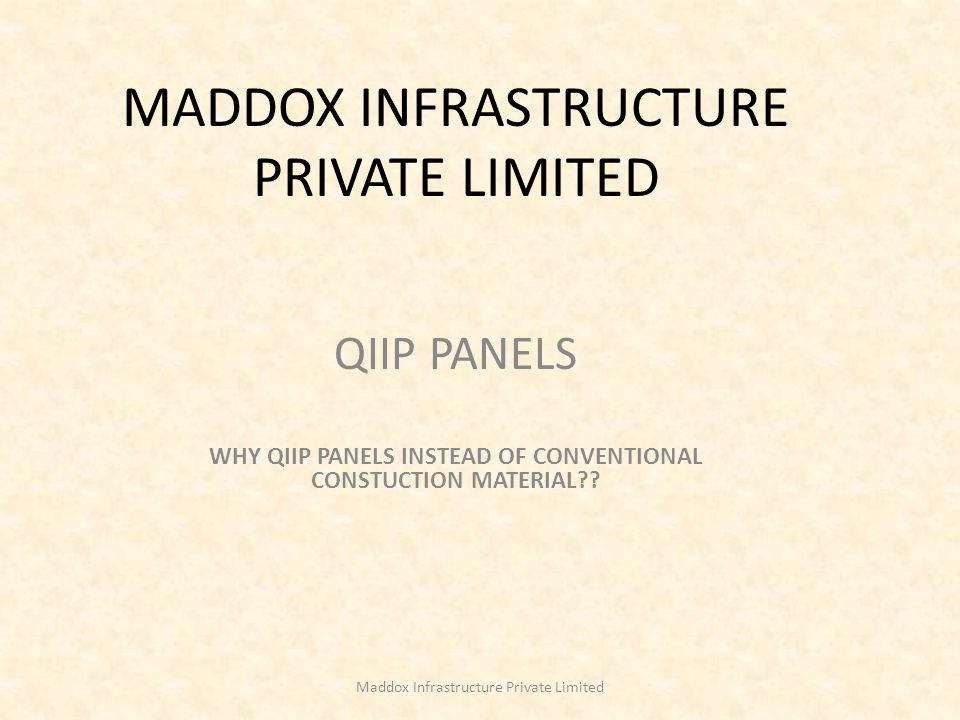 MADDOX INFRASTRUCTURE PRIVATE LIMITED QIIP PANELS WHY QIIP PANELS INSTEAD OF CONVENTIONAL CONSTUCTION MATERIAL?? Maddox Infrastructure Private Limited
