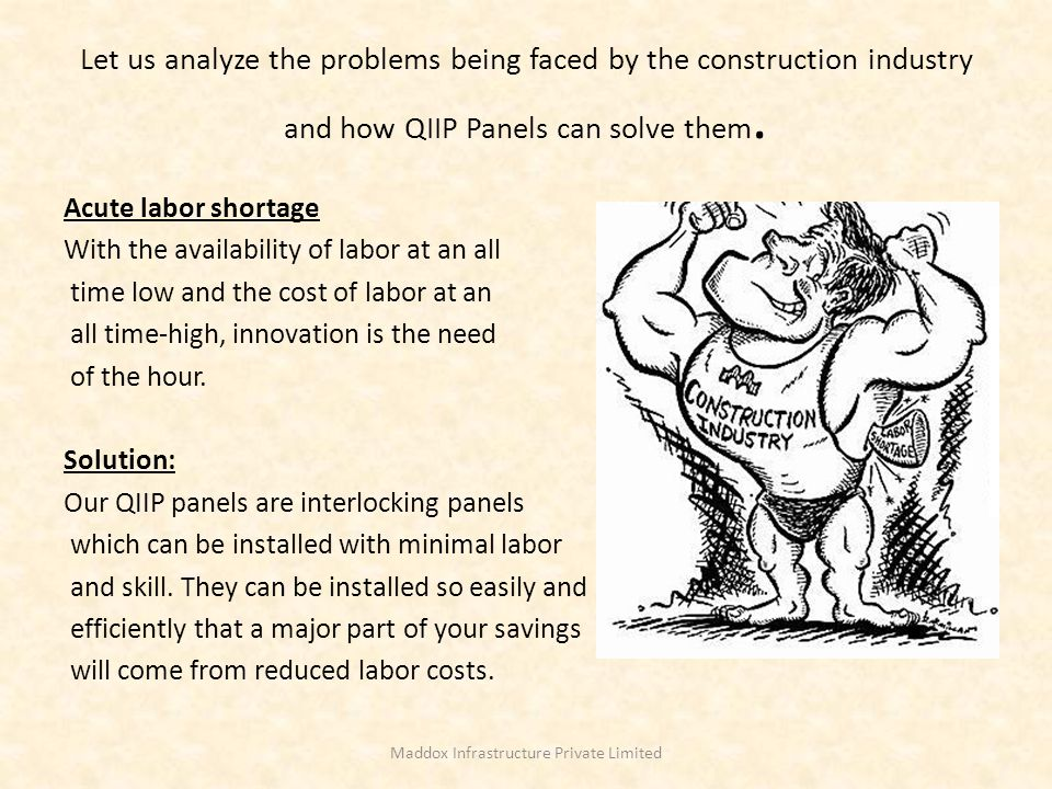Let us analyze the problems being faced by the construction industry and how QIIP Panels can solve them. Acute labor shortage With the availability of