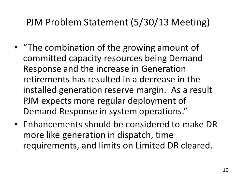 PJM Problem Statement (5/30/13 Meeting) The combination of the growing amount of committed capacity resources being Demand Response and the increase in Generation retirements has resulted in a decrease in the installed generation reserve margin.