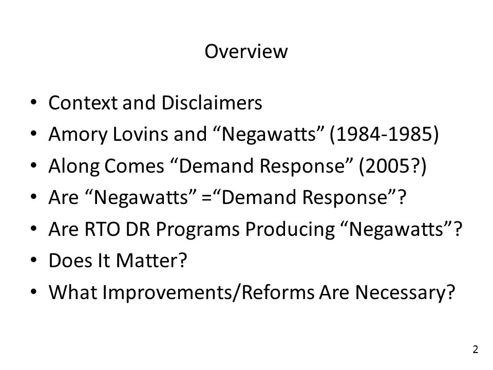 Overview Context and Disclaimers Amory Lovins and Negawatts (1984-1985) Along Comes Demand Response (2005 ) Are Negawatts =Demand Response.