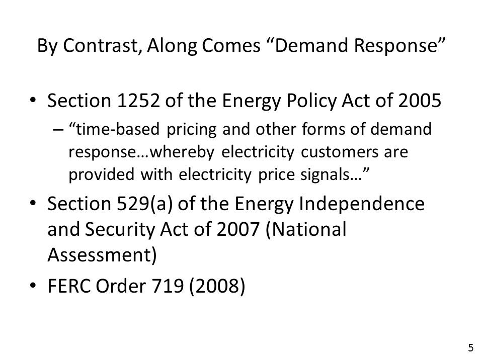 Definition in DOE Report (February 2006) Changes in electric usage by end-use customers from their normal consumption patterns in response to changes in the price of electricity over time, or to incentive payments designed to induce lower electricity use at times of high wholesale market prices or when system reliability is jeopardized.
