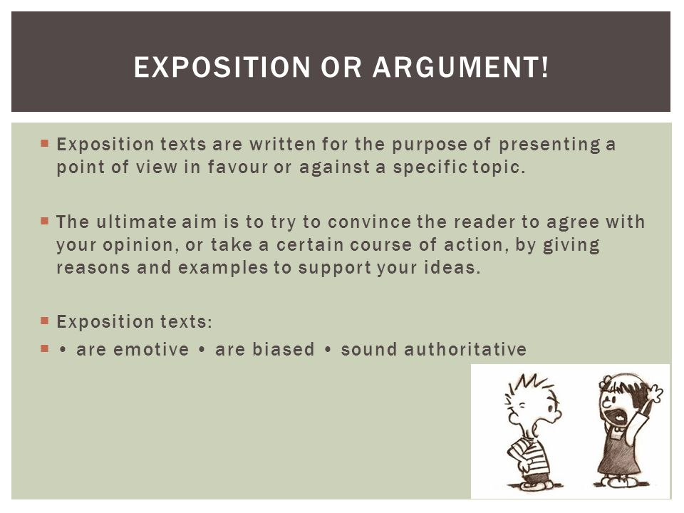 Exposition texts are written for the purpose of presenting a point of view in favour or against a specific topic.
