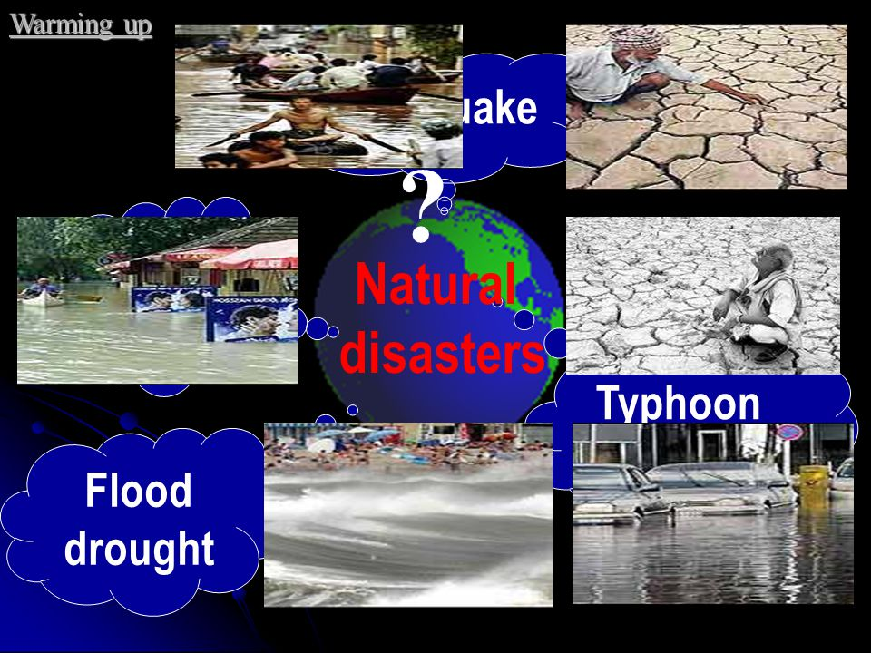earthquake Typhoon hurricane Natural disasters Snow slide ? Warming up