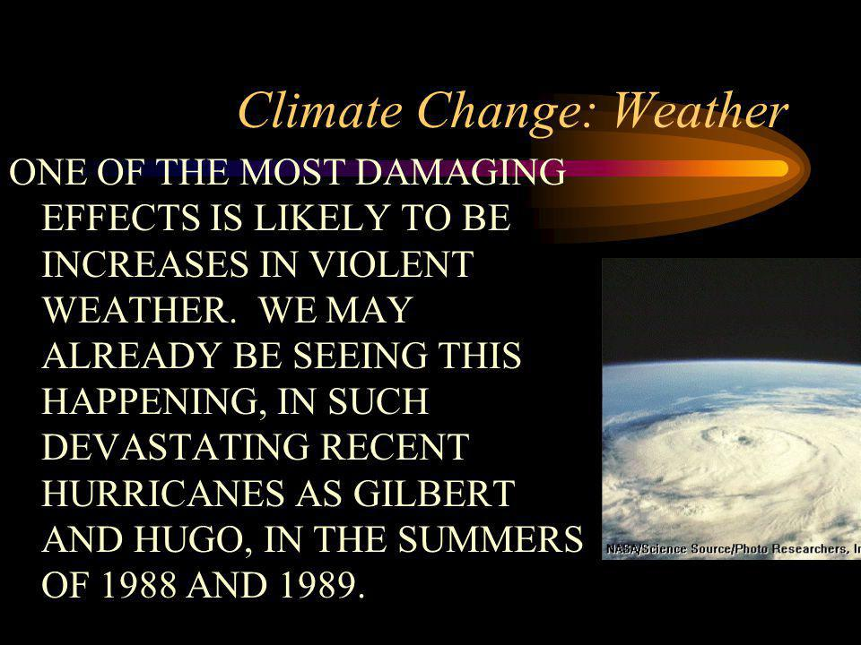 Climate Change: Weather ONE OF THE MOST DAMAGING EFFECTS IS LIKELY TO BE INCREASES IN VIOLENT WEATHER.