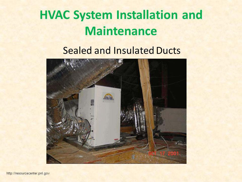 Sealed and Insulated Ducts HVAC System Installation and Maintenance http://resourcecenter.pnl.gov