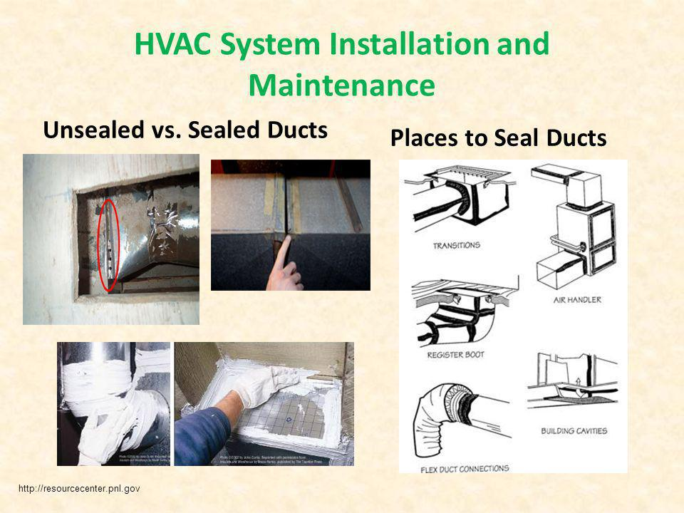 HVAC System Installation and Maintenance Unsealed vs. Sealed Ducts Places to Seal Ducts resourcecenter.pnl.gov http://resourcecenter.pnl.gov
