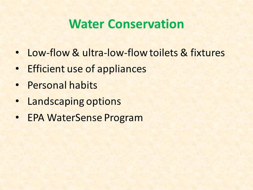 Low-flow & ultra-low-flow toilets & fixtures Efficient use of appliances Personal habits Landscaping options EPA WaterSense Program