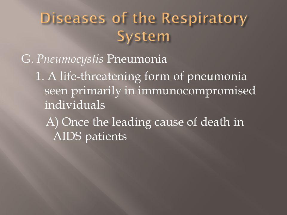 G. Pneumocystis Pneumonia 1. A life-threatening form of pneumonia seen primarily in immunocompromised individuals A) Once the leading cause of death i