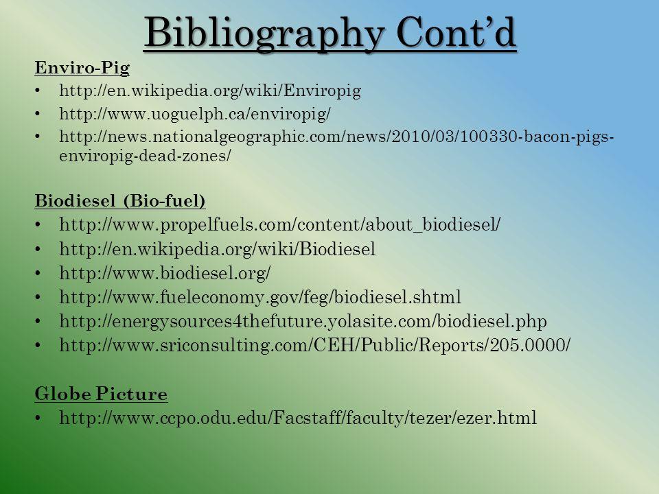 Bibliography Contd Enviro-Pig http://en.wikipedia.org/wiki/Enviropig http://www.uoguelph.ca/enviropig/ http://news.nationalgeographic.com/news/2010/03