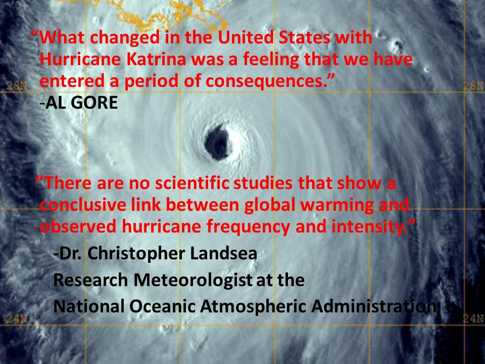 What changed in the United States with Hurricane Katrina was a feeling that we have entered a period of consequences. -AL GORE There are no scientific
