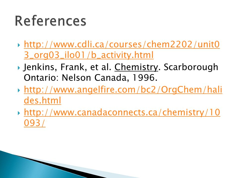 http://www.cdli.ca/courses/chem2202/unit0 3_org03_ilo01/b_activity.html http://www.cdli.ca/courses/chem2202/unit0 3_org03_ilo01/b_activity.html Jenkins, Frank, et al.