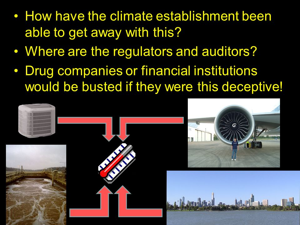 How have the climate establishment been able to get away with this? Where are the regulators and auditors? Drug companies or financial institutions wo