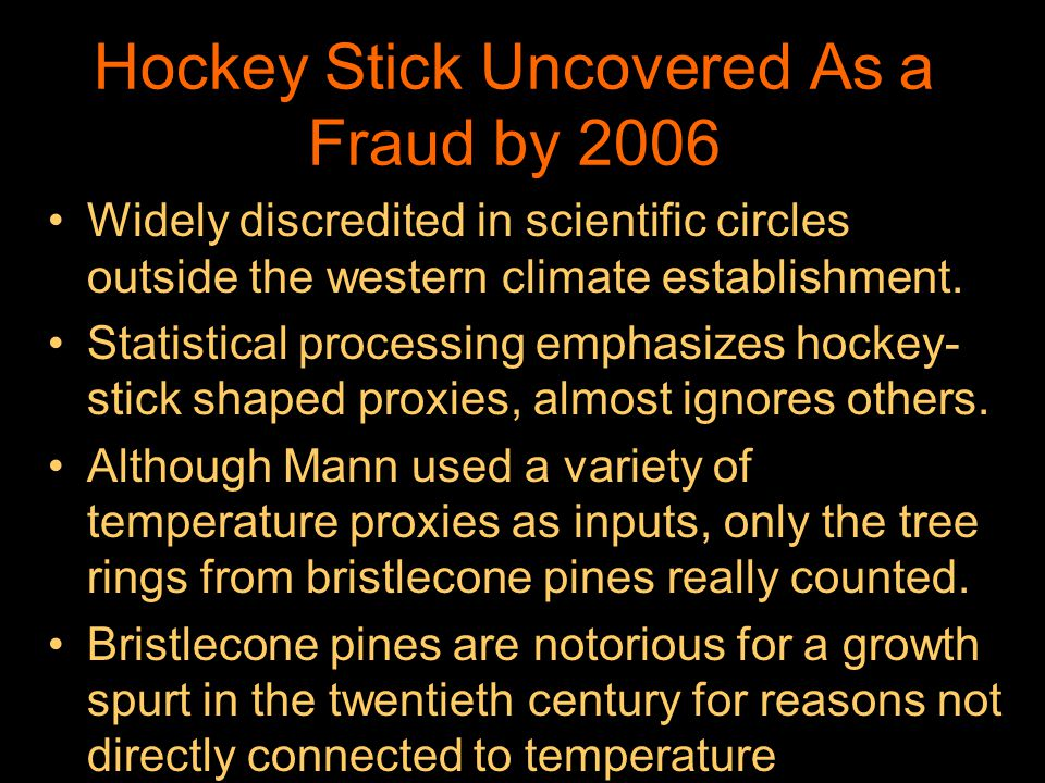Hockey Stick Uncovered As a Fraud by 2006 Widely discredited in scientific circles outside the western climate establishment. Statistical processing e