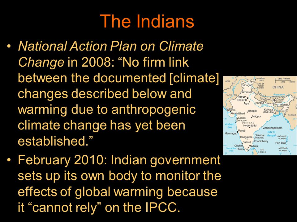 The Indians National Action Plan on Climate Change in 2008: No firm link between the documented [climate] changes described below and warming due to a