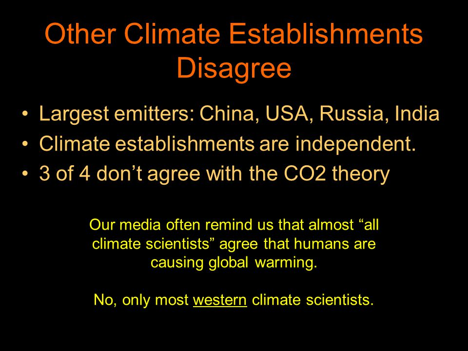 Other Climate Establishments Disagree Largest emitters: China, USA, Russia, India Climate establishments are independent. 3 of 4 dont agree with the C
