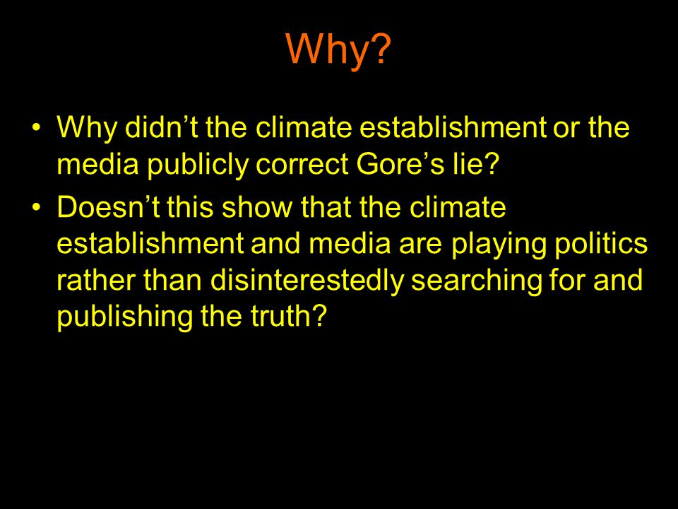 Why? Why didnt the climate establishment or the media publicly correct Gores lie? Doesnt this show that the climate establishment and media are playin