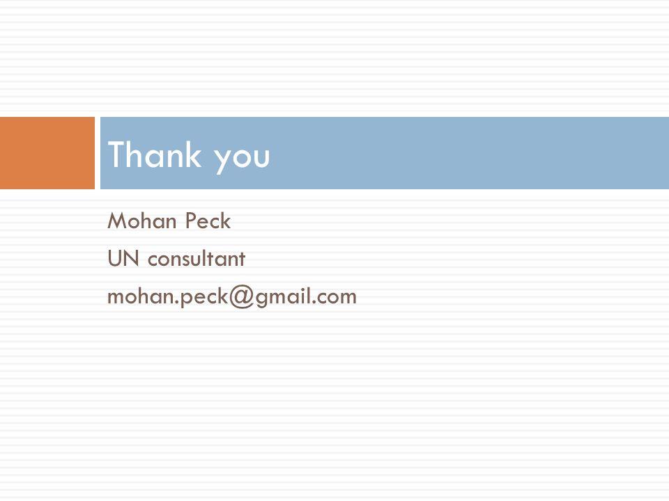 Mohan Peck UN consultant mohan.peck@gmail.com Thank you