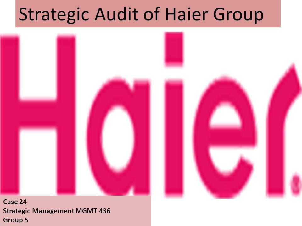 Strategic Audit of Haier Group Case 24 Strategic Management MGMT 436 Group 5
