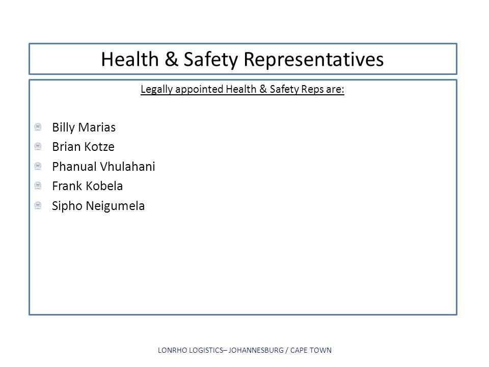 Health & Safety Representatives Legally appointed Health & Safety Reps are: Billy Marias Brian Kotze Phanual Vhulahani Frank Kobela Sipho Neigumela LO