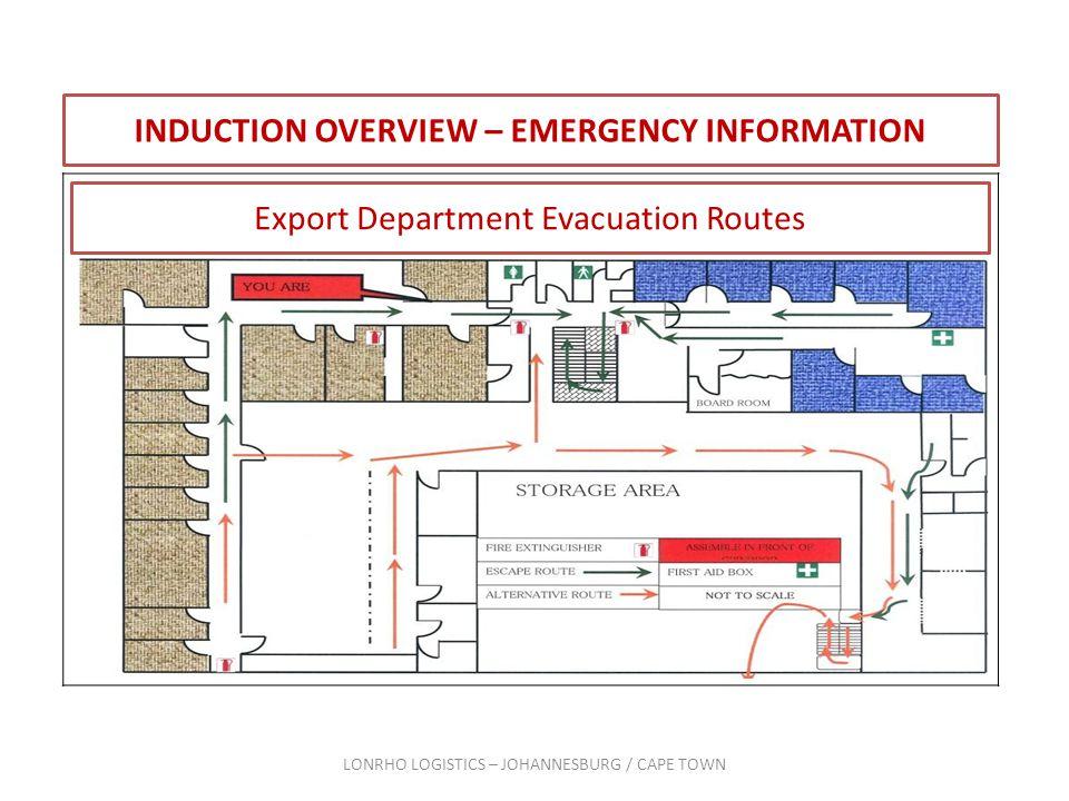 INDUCTION OVERVIEW – EMERGENCY INFORMATION LONRHO LOGISTICS – JOHANNESBURG / CAPE TOWN Export Department Evacuation Routes