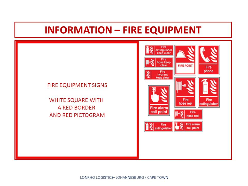 INFORMATION – FIRE EQUIPMENT LONRHO LOGISTICS– JOHANNESBURG / CAPE TOWN FIRE EQUIPMENT SIGNS WHITE SQUARE WITH A RED BORDER AND RED PICTOGRAM