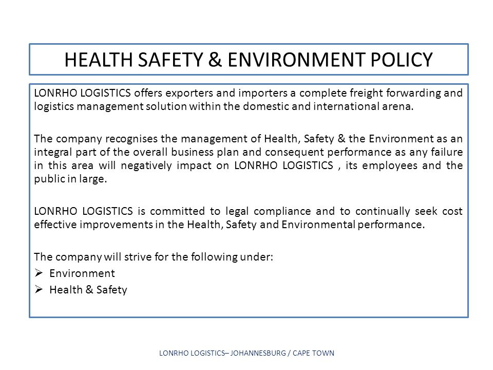 HEALTH SAFETY & ENVIRONMENT POLICY LONRHO LOGISTICS offers exporters and importers a complete freight forwarding and logistics management solution wit