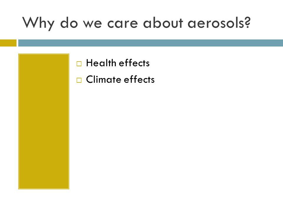 Why do we care about aerosols? Health effects Climate effects