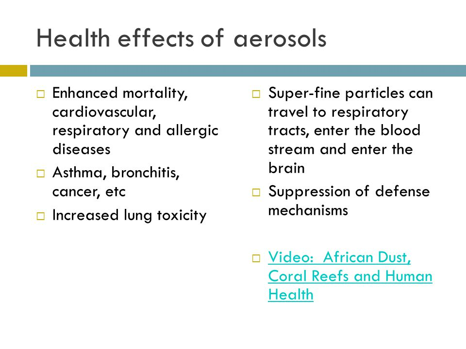 Health effects of aerosols Enhanced mortality, cardiovascular, respiratory and allergic diseases Asthma, bronchitis, cancer, etc Increased lung toxici
