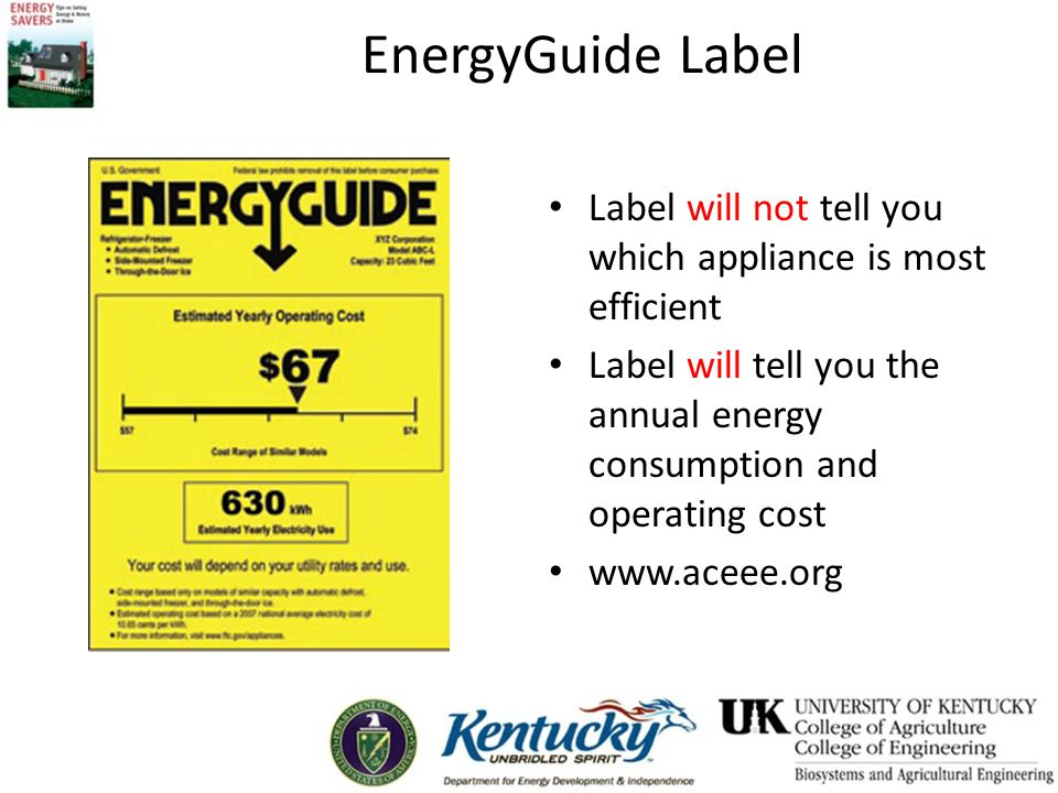 EnergyGuide Label Label will not tell you which appliance is most efficient Label will tell you the annual energy consumption and operating cost www.aceee.org