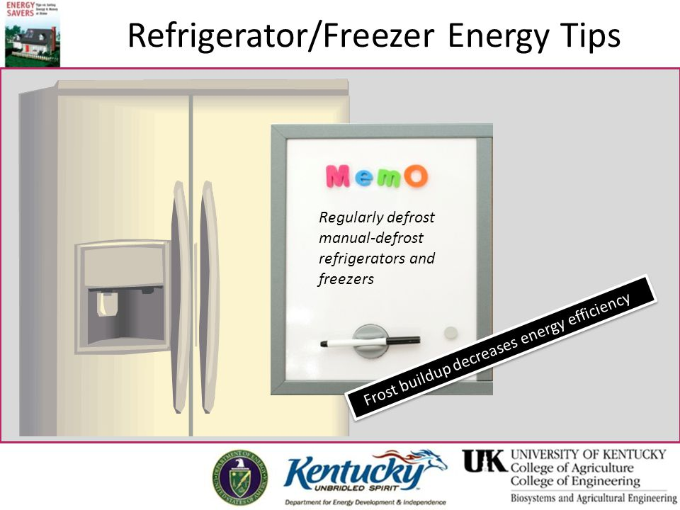 Refrigerator/Freezer Energy Tips Regularly defrost manual-defrost refrigerators and freezers Frost buildup decreases energy efficiency