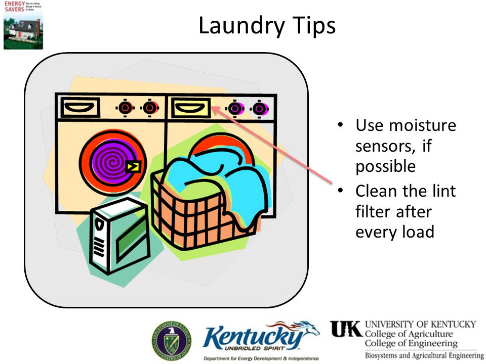 Laundry Tips Use moisture sensors, if possible Clean the lint filter after every load