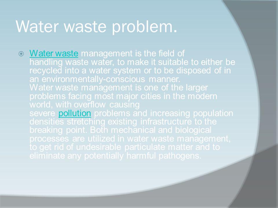 Water waste problem.