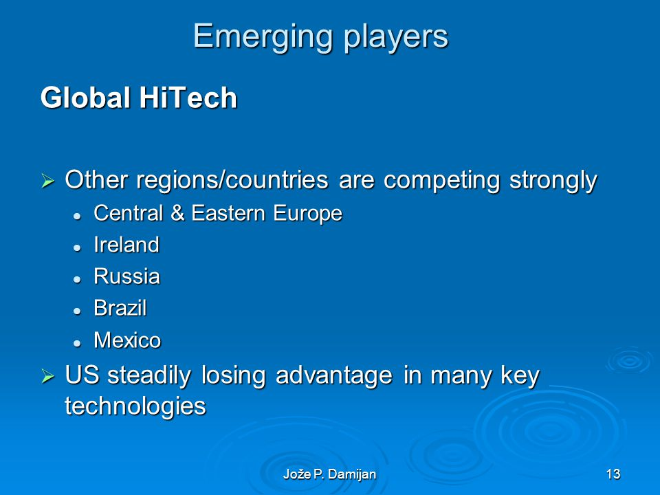 Jože P. Damijan13 Emerging players Global HiTech Other regions/countries are competing strongly Other regions/countries are competing strongly Central