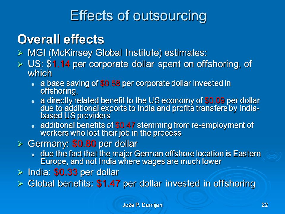 Jože P. Damijan22 Effects of outsourcing Overall effects MGI (McKinsey Global Institute) estimates: MGI (McKinsey Global Institute) estimates: US: $1.