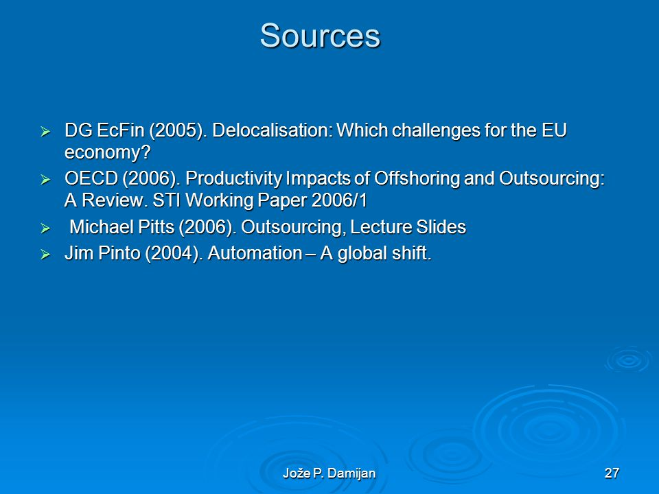 Jože P. Damijan27Sources DG EcFin (2005). Delocalisation: Which challenges for the EU economy.