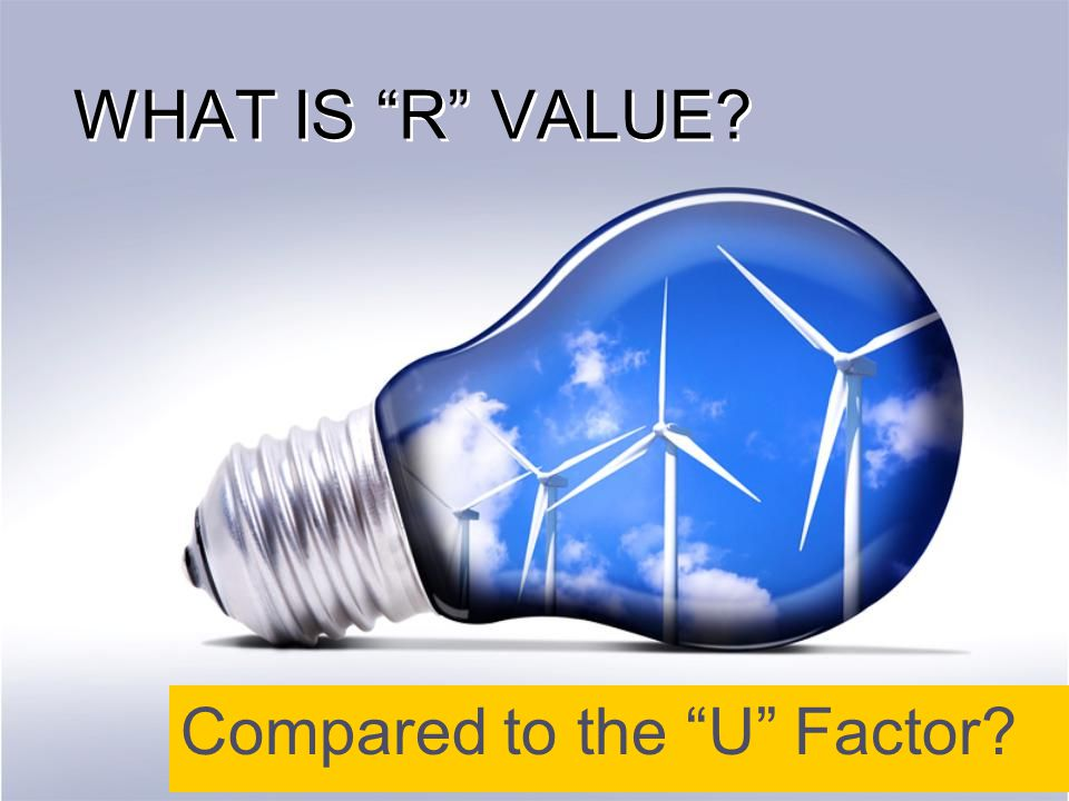 WHAT IS R VALUE Compared to the U Factor