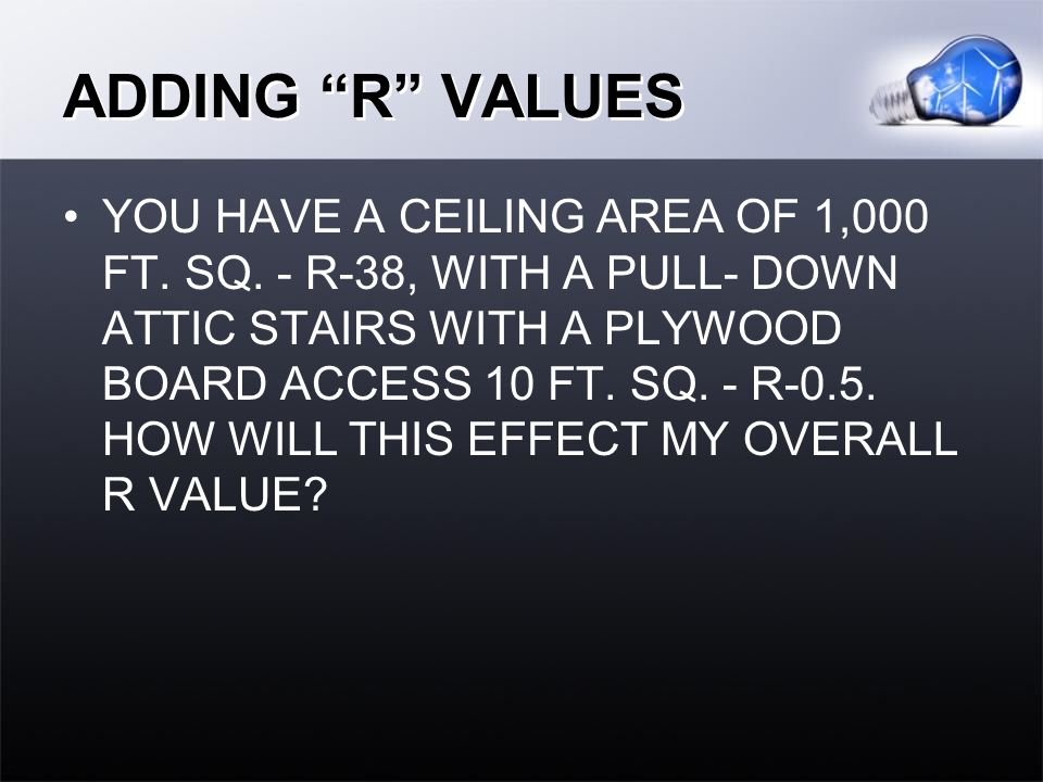 ADDING R VALUES YOU HAVE A CEILING AREA OF 1,000 FT.