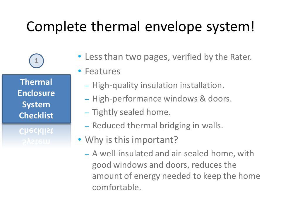 Complete thermal envelope system. 1 Less than two pages, v erified by the Rater.