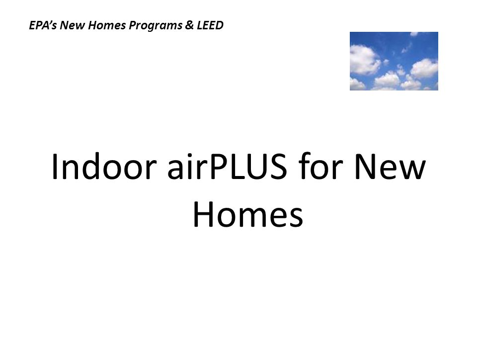 Indoor airPLUS for New Homes EPAs New Homes Programs & LEED