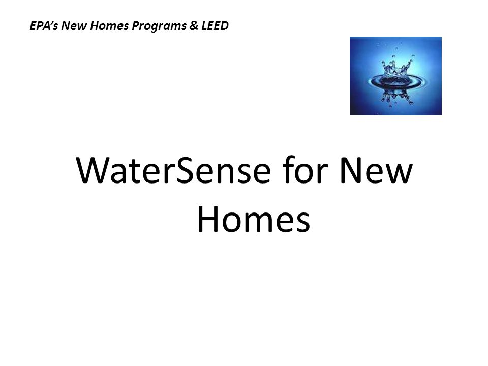WaterSense for New Homes EPAs New Homes Programs & LEED
