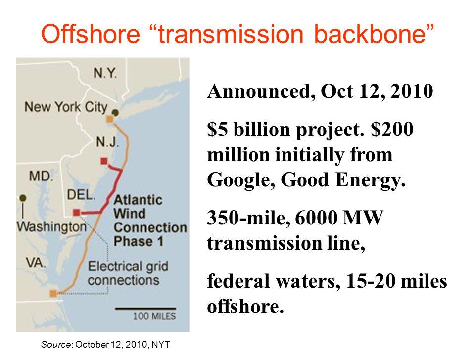 Offshore transmission backbone Announced, Oct 12, 2010 $5 billion project.