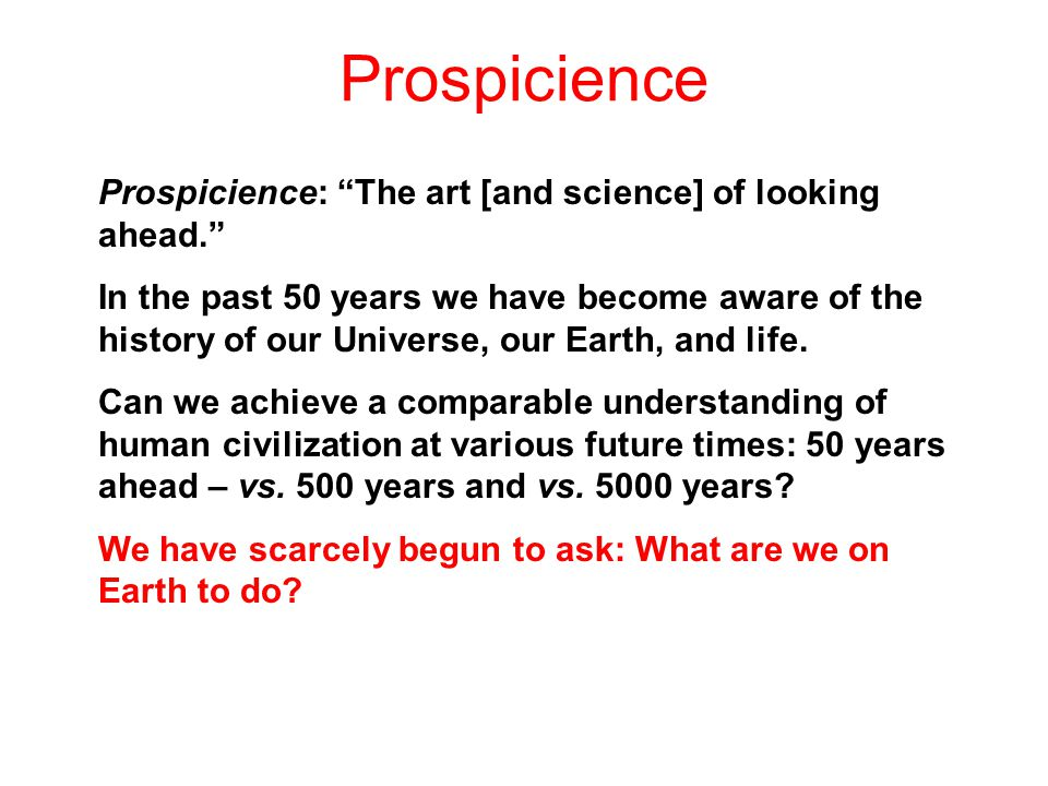 Prospicience Prospicience: The art [and science] of looking ahead.
