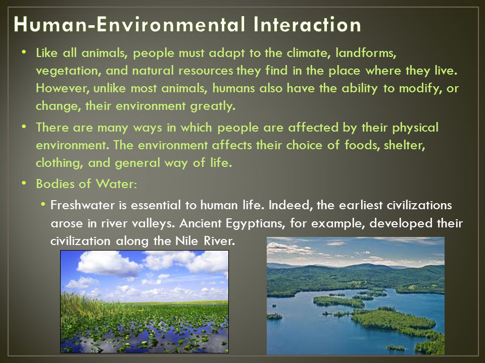 Landforms: People are also affected by landforms.