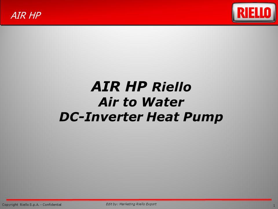 1 Copyright Riello S.p.A. - Confidential AIR HP Edit by: Marketing Riello Export AIR HP Riello Air to Water DC-Inverter Heat Pump