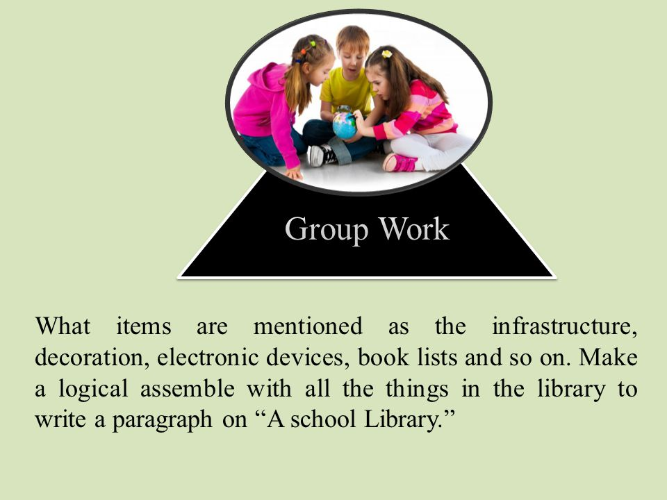 Group Work What items are mentioned as the infrastructure, decoration, electronic devices, book lists and so on.
