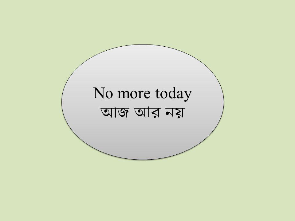 No more today No more today