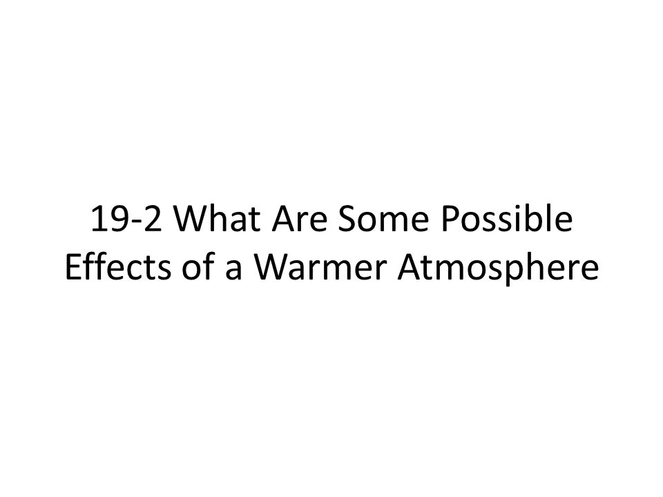 Enhanced Atmospheric Warming Could Have Serious Consequences Most historic changes in the temperature of the lower atmosphere took place over thousands of years.
