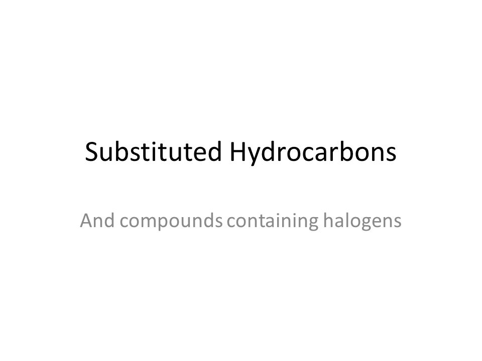 Substituted Hydrocarbons And compounds containing halogens