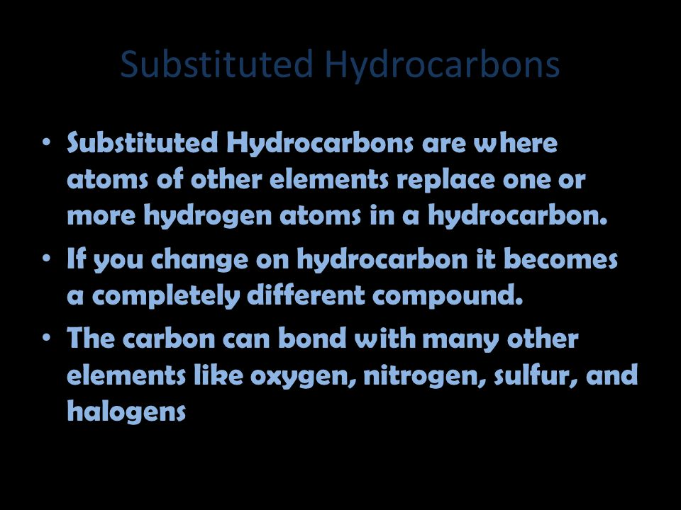 Substituted Hydrocarbons Substituted Hydrocarbons are where atoms of other elements replace one or more hydrogen atoms in a hydrocarbon.